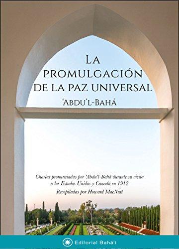 La promulgación de la paz universal: Charlas pronunciadas por 'Abdu'-Bahá durante su visita a los Estados Unidos y Canadá en 1912