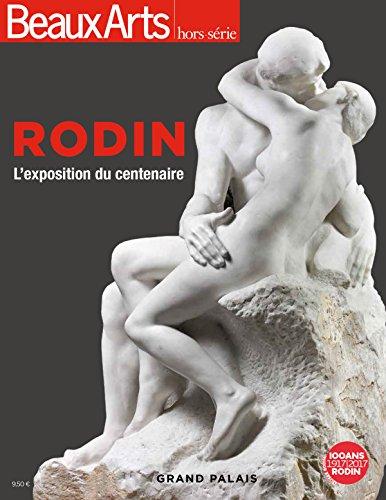 Rodin : l'exposition du centenaire.- Issy-les-Moulineaux : Beaux-Arts & Cie , DL 2017, cop. 2017