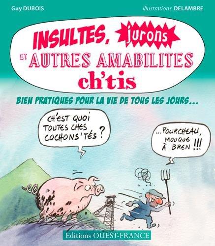 INSULTES, JURONS ET AUTRES AMABILTES CH'TI par Guy DUBOIS