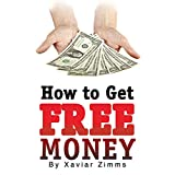 How to Get Free Money: The Perfect Cash Generator Guide During the Current Economic Crisis, Especially If You Need to Boost Your Monthly Income