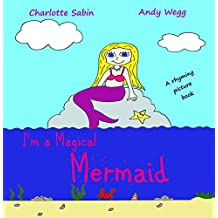 I'm a Magical Mermaid: Rhyming, picture book about Mermaids / bedtime reading / dressing up / early readers (Playing Dressing Up Picture Books)