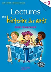 Lectures thématiques Cycle 3 - Histoire des Arts - Guide pédagogique - Ed. 2014
