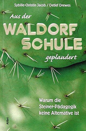 Aus der Waldorfschule geplaudert: Warum die Steiner-Pädagogik keine Alternative ist