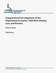 Congressional Investigations of the Department of Justice, 1920-2012:  History, Law, and Practice