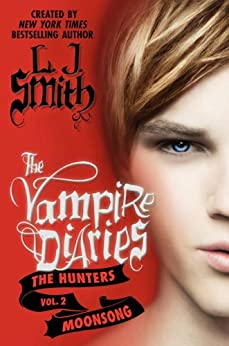 The Vampire Diaries: The Hunters: Moonsong von [Smith, L. J.]