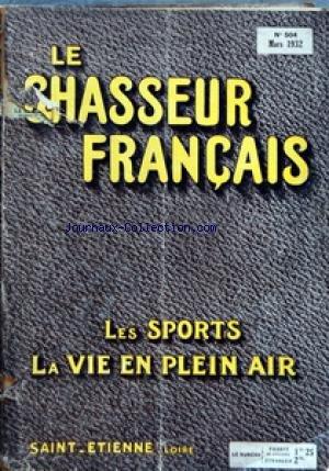 CHASSEUR FRANCAIS (LE) [No 504] du 01/03/1932 - ORGANE UNIVERSEL DE TOUS LES SPORTS ET DE LA VIE EN PLEIN AIR LA CHASSE - LE CHIEN - LA PECHE - CYCLISME - AUTOMOBILISME - AERONAUTIQUE - SPORTS - HIPPISME - PHOTO - VOYAGES - A LA CAMPAGNE - CAUSERIE VETERINAIRE - ELEVAGE - JARDINS ET PARCS - LA MAISON - LA MODE - LE MOIS SCIENTIFIQUE - RECETTES ET CONSEILS par Collectif