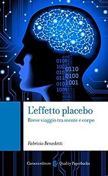 L'effetto placebo: Breve viaggio tra mente e corpo (Quality paperbacks) di [Benedetti, Fabrizio]