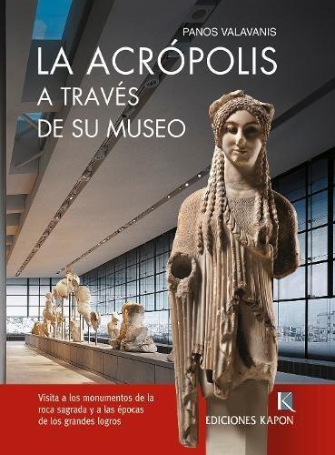 The Acropolis (English language edition): Through its Museum por Panos Valavanis