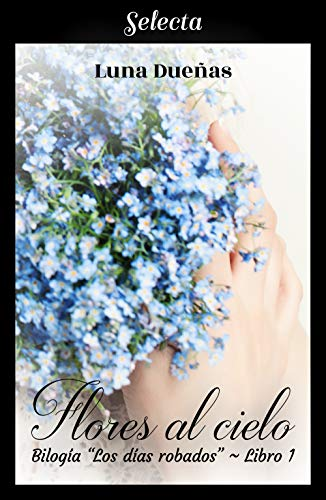 Leer Gratis Flores al cielo (Los días robados 1) de Luna Dueñas