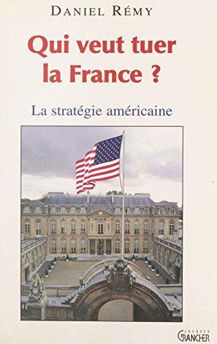 Qui veut tuer la France ? : la stratégie américaine