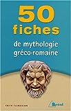 50 fiches pour connaître la mythologie gréco-romaine