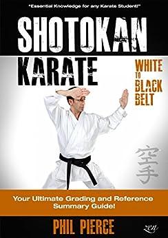 Shotokan Karate: Your Ultimate Grading and Training Summary Guide (White to Black Belt - JKF, KUGB Etc) (English Edition) par [Pierce, Phil]