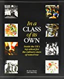 In a Class of its Own: Inside the UK's Top School for the Culinary Stars of Tomorrow by Gary Hunter (2013-12-16)