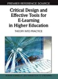 Critical Design and Effective Tools for E-Learning in Higher Education: Theory Into Practice (Premier Reference Source)