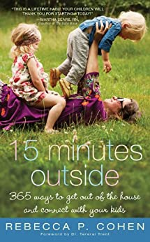 Fifteen Minutes Outside: 365 Ways to Get Out of the House and Connect with Your Kids von [Cohen, Rebecca P.]