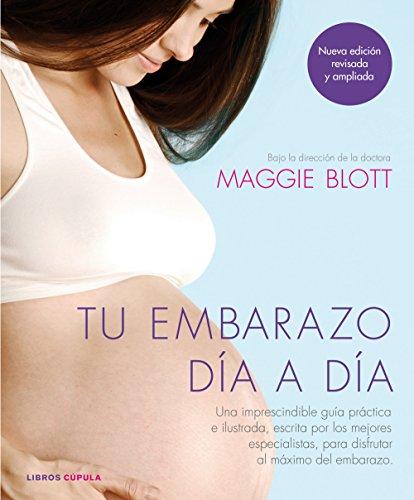 Tu embarazo día a día: Una imprescindible guía práctica e ilustrada, escrita por los mejores especialistas, para disfrutar al máximo del embarazo (Padres e hijos) por AA. VV.
