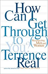 How Can I Get Through to You?: Closing the Intimacy Gap Between Men and Women by Terrence Real (2002-01-01)