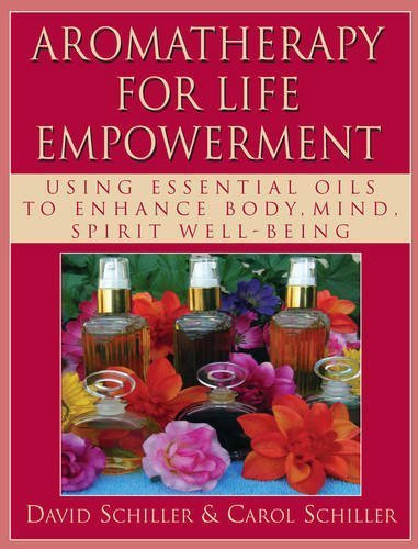 Aromatherapy for Life Empowerment: Using Essential Oils to Enhance Body, Mind, Spirit Well-being by David Schiller, Carol Schiller (2010) Paperback