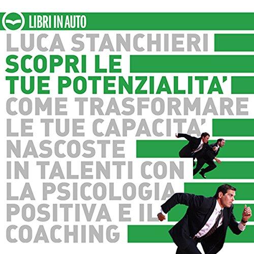 Scopri le tue potenzialità. Come trasformare le tue capacità nascoste in talenti con la psicologia positiva ed il coaching  Audiolibri