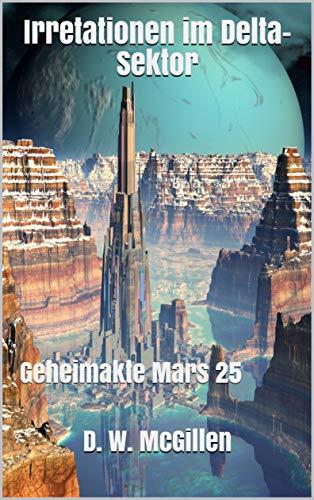 Irritationen im Delta-Sektor: Geheimakte Mars 25
