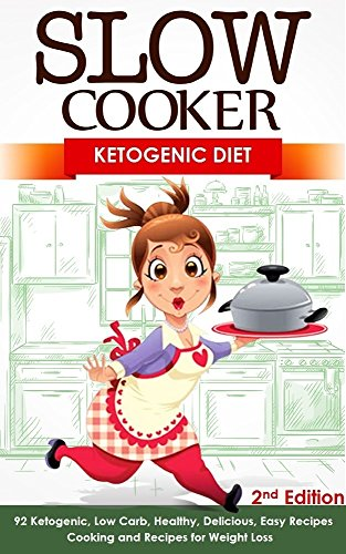Slow Cooker: Ketogenic Diet: 92 Ketogenic, Low Carb, Healthy, Delicious, Easy Recipes: Cooking and Recipes for Weight Loss - 2nd Edition (Eating Well, ... Diet For Weight Loss) (English Edition)