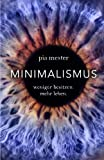 Minimalismus: Weniger besitzen. Mehr leben.