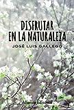 Disfrutar en la naturaleza (Alianza Ensayo)