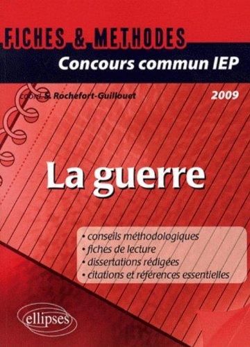 Concours commun IEP 2009 : La guerre - Références essentielles et méthodologie de l'épreuve en fiches