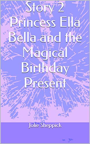 Story 2 Princess Ella Bella and the Magical Birthday Present (English Edition) (Belle The Birthday Fairy)