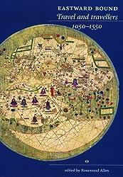 Eastward Bound: Travel and Travellers,1050-1550 by Rosamund Allen (2004-12-09)