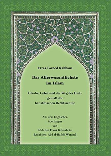 Das Allerwesentlichste im Islam: Glaube, Gebet und der Weg des Heils gemäß der hanafitischen Rechtsschule