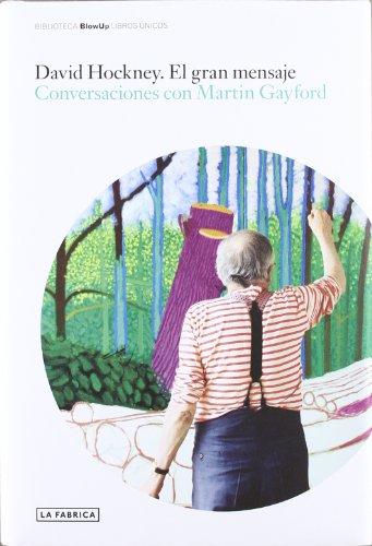 David Hockney: el gran mensaje: conversaciones con Martin Gayford
