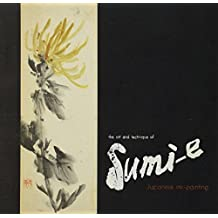 The Art and Technique of Sumi-E: Japanese Ink-Painting as Taught By Ukai Uchiyama by Kay Morrissey Thompson (1960-05-03)