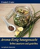 Aroma-Essig hausgemacht: Selbst ansetzen und geniessen (compbook starcooks)