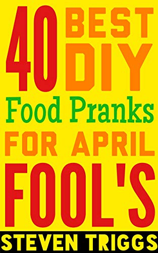 40 Best DIY Food Pranks For April Fool's (English Edition)
