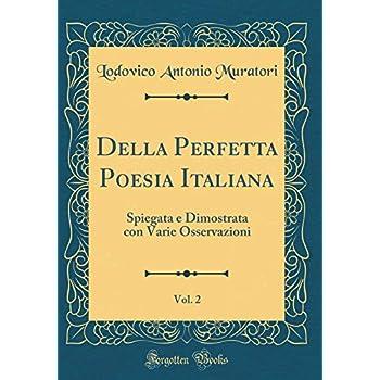 Della Perfetta Poesia Italiana, Vol. 2: Spiegata E Dimostrata Con Varie Osservazioni (Classic Reprint)