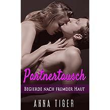 Partnertausch: Begierde nach fremder Haut (Swinger, Erotische Kurzgeschichten, Erotik ab 18, Reife Frauen)