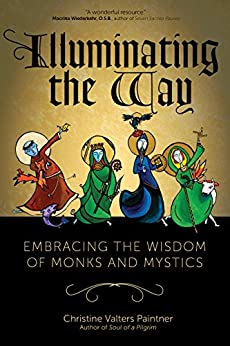 Illuminating the Way: Embracing the Wisdom of Monks and Mystics by [Paintner, Christine Valters]