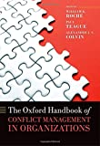 The Oxford Handbook of Conflict Management in Organizations (Oxford Handbooks in Business and Management)