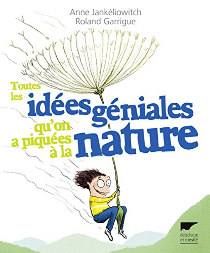 Toutes les idées géniales qu'on a piquées à la nature par Roland Garrigue