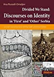Divided We Stand: Discourses on Identity in 'First' and 'Other' Serbia: Social Construction of the Self and the Other