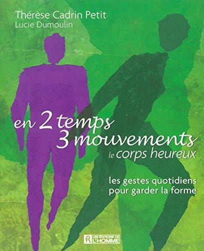 En 2 temps 3 mouvements : Le Corps heureux, les gestes quotidiens pour garder la forme par Thérèse Cadrin Petit