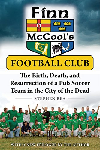 Finn McCool's Football Club: The Birth, Death, and Resurrection of a Pub Soccer Team in the City of the Dead (English Edition) por Stephen Rea