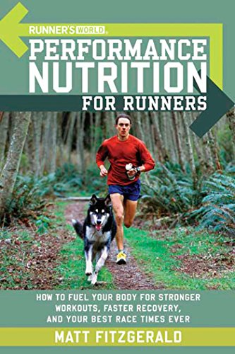 Runner's World Performance Nutrition for Runners: How to Fuel Your Body for Stronger Workouts, Faster Recovery and Your Best Race Times Ever por Matt Fitzgerald