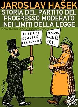 Storia del Partito del progresso moderato nei limiti della legge di [Hasek, Jaroslav]