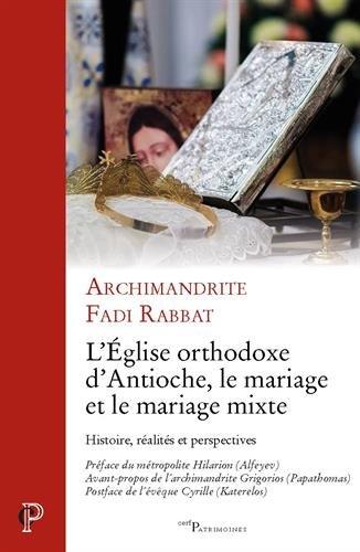 L'Eglise orthodoxe d'Antioche, le mariage et le mariage mixte : Histoire, réalites et perspectives