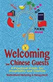 Welcoming Your Chinese Guests: A Practical Guide for Hospitality and Tourism - Multicultural Marketing and Management
