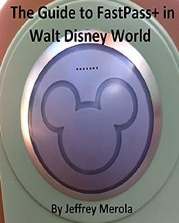 The Guide to FastPass+ in Walt Disney World by [Merola, Jeffrey]