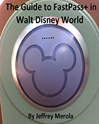 The Guide to FastPass+ in Walt Disney World
