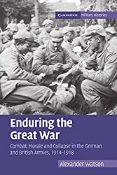 Enduring the Great War: Combat, Morale and Collapse in the German and British Armies, 1914-1918 (Cambridge Military Histories) by Alexander Watson (12-Nov-2009) Paperback